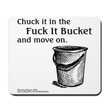 It's Time For a Fuck-It Bucket